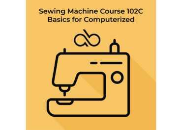 Course 102C - Computerized Sewing Machine Basics