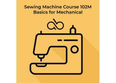 Course 102M - Mechanical Sewing Machine Basics